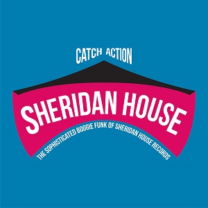 CATCH ACTION: THE SOPHISTICATED BOOGIE FUNK OF SHERIDAN HOUSE RECORDS - V/A